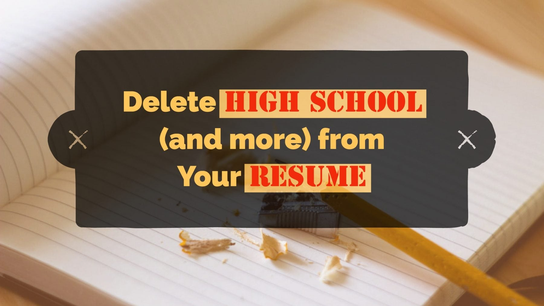 Delete High School And More From Your Resume Perfectly Employed