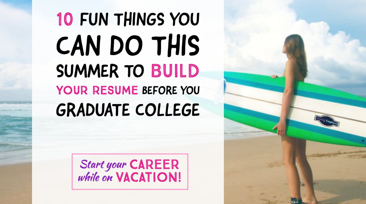10 fun ways to build your resume this summer before you graduate