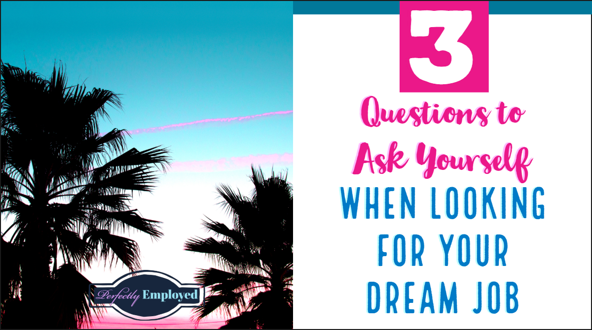 3 Questions to Ask Yourself When Looking for Your Dream Job - #career #careeradvice